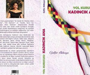 Yazar Gülfer Akkaya'dan yeni araştırma: Yol Kurucusu Kadıncık Ana