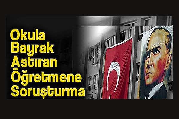 23 Nisan'da okula bayrak 'astıran' öğretmene soruşturma!