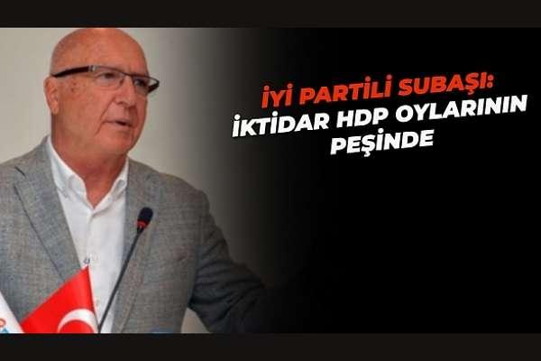 İYİ Partili Hasan Subaşı:  İktidar HDP'yi şeytanlaştırarak İyi Partinin milliyetçi ve CHP'nin ulusalcı refleksini kışkırtmak istiyor