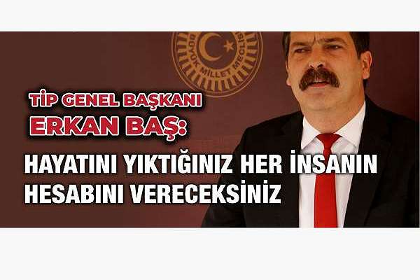 """Erkan Baş: """"Depremin sorumlusu AKP'dir"""""""