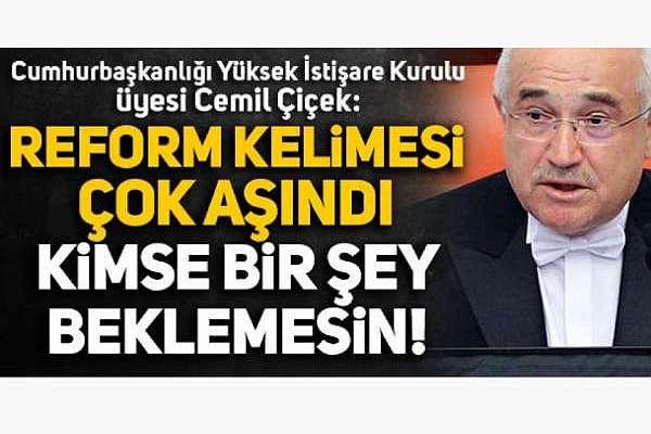 """AKP'li Çiçek'ten itiraf gibi çıkış: """"Reform kelimesi çok aşındı, kimse bir şey beklemesin"""""""