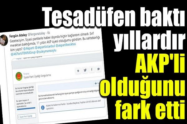 Gazeteci Fergün Atalay, 2010'dan beri AKP üyesi olduğunu tesadüfen öğrendi