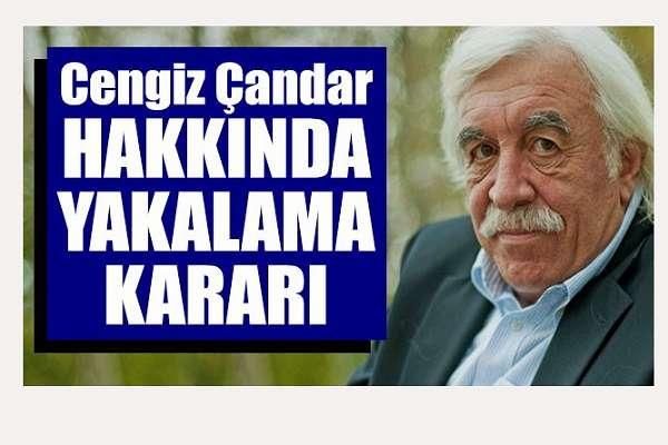 Gazeteci Cengiz Çandar hakkında yakalama kararı!