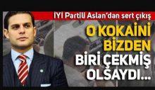"""İYİ Partili Mehmet Aslan'dan sert çıkış: """"O kokaini bizden biri çekmiş olsaydı, ne dinimizi ne imanımızı bırakmıştınız!"""""""