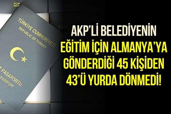 Zaytung değil: AKP'li belediyenin Almanya'ya eğitim için gönderdiği 45 kişiden 43'ü dönmedi!
