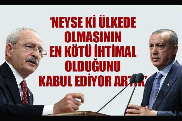 """Kılıçdaroğlu'ndan Erdoğan'a: """"Neyse ki en kötü ihtimal olduğunu kabul ediyor"""""""