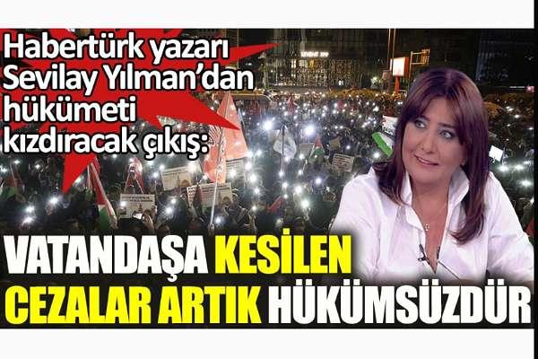 Sevilay Yılman'dan hükümeti kızdıracak çıkış: Vatandaşa kesilen cezalar artık hükümsüzdür!