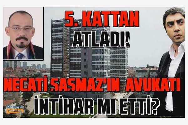 Sır ölüm: Necati ve Raci Şaşmaz kardeşlerin avukatı 5. kattan atladı!