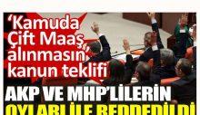 CHP'nin kamuda çift maaş alınmasının engellenmesini öngören kanun teklifi AKP ve MHP oylarıyla reddedildi